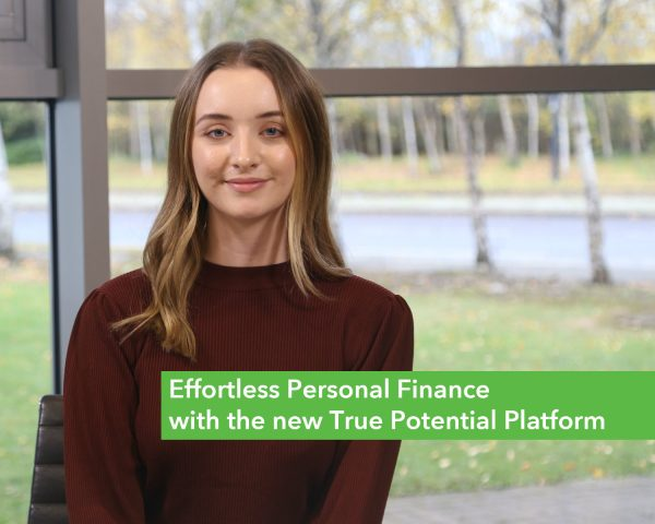 Effortless Personal Finance with the new True Potential Platform
